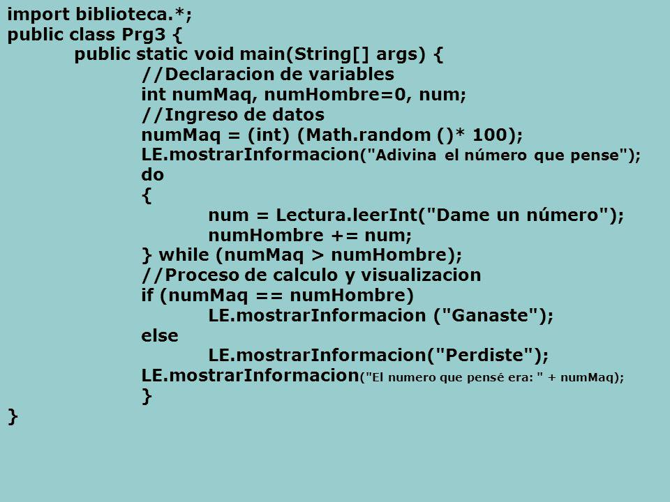 import biblioteca.*; public class Prg3 { public static void main(String[] args) { //Declaracion de variables.